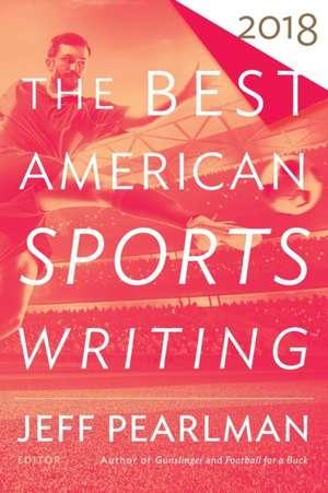 The Best American Sports Writing 2018 de Glenn Stout