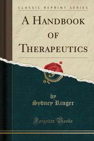 A Handbook of Therapeutics (Classic Reprint)