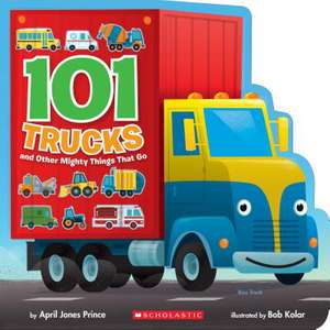 101 Trucks: And Other Mighty Things That Go imagine