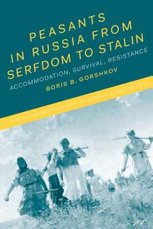Peasants in Russia from Serfdom to Stalin: Accommodation, Survival, Resistance de Dr Boris B. Gorshkov