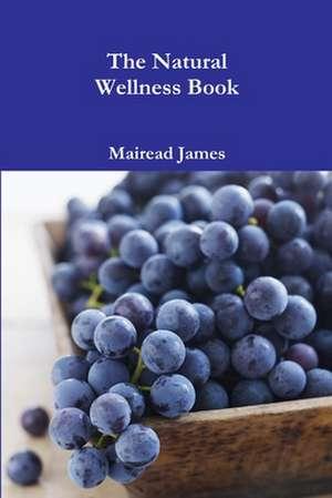 The Natural Wellness Book de Mairead James