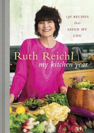 My Kitchen Year:  136 Recipes That Saved My Life de Ruth Reichl