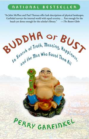 Buddha or Bust:  In Search of Truth, Meaning, Happiness and the Man Who Found Them All de Perry Garfinkel