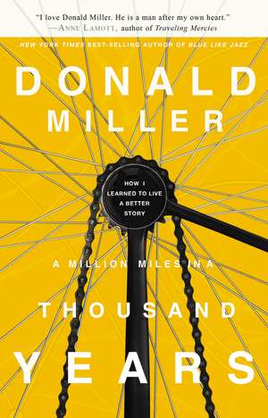 A Million Miles in a Thousand Years: How I Learned to Live a Better Story de Donald Miller