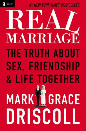 Real Marriage: The Truth About Sex, Friendship, and Life Together de Grace Driscoll