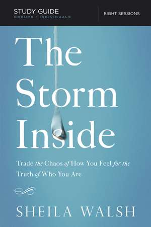 The Storm Inside Study Guide: Trade the Chaos of How You Feel for the Truth of Who You Are de Sheila Walsh