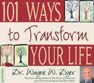 101 Ways to Transform Your Life de Wayne W. Dyer