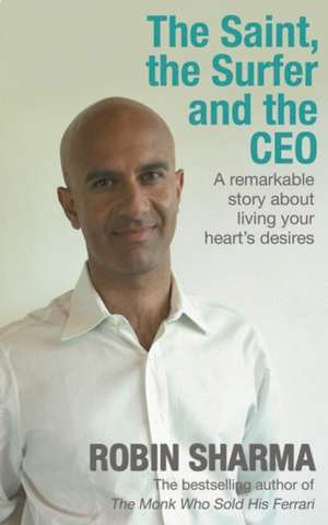 The Saint, the Surfer and the CEO de Robin Sharma