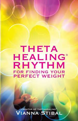 Thetahealing Rhythm for Finding Your Perfect Weight de Vianna Stibal