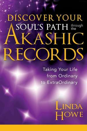 Discover Your Soul's Path Through the Akashic Records de Linda Howe