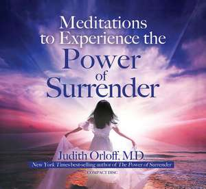 Meditations to Experience the Power of Surrender de Judith Orloff