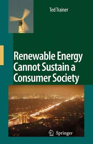 Renewable Energy Cannot Sustain a Consumer Society de Ted Trainer