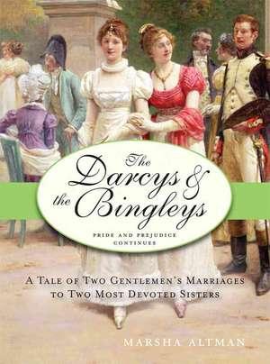 The Darcys & the Bingleys:  Pride and Prejudice Continues de Marsha Altman