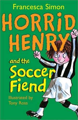 Horrid Henry and the Soccer Fiend de Francesca Simon