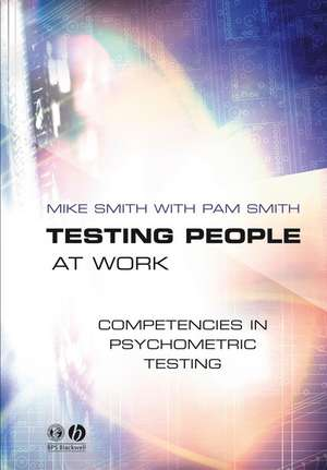 Testing People at Work: Competencies in Psychometric Testing de Mike Smith