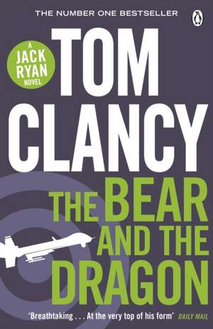 The Bear and the Dragon: INSPIRATION FOR THE THRILLING AMAZON PRIME SERIES JACK RYAN de Tom Clancy