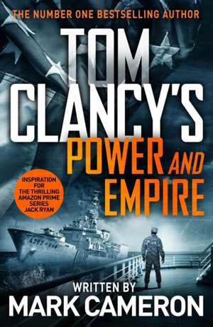 Tom Clancy's Power and Empire: INSPIRATION FOR THE THRILLING AMAZON PRIME SERIES JACK RYAN de Marc Cameron