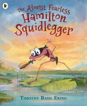 The Almost Fearless Hamilton Squidlegger de Timothy Basil Ering