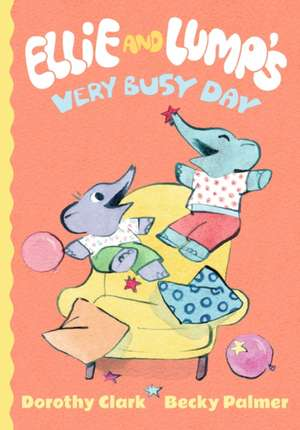 Ellie and Lump's Very Busy Day de Dorothy Clark
