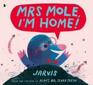 Mrs Mole, I'm Home! de Jarvis