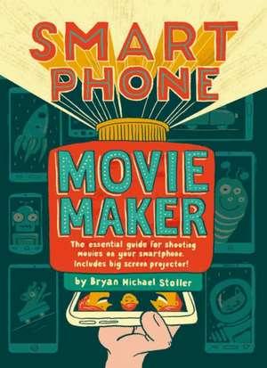 Stoller, B: Smartphone Movie Maker de Bryan Michael Stoller