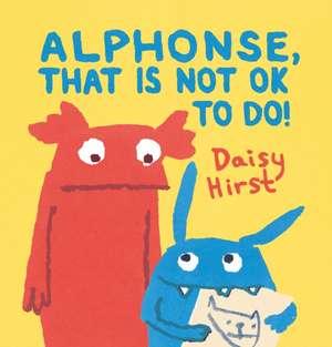 Alphonse, That is Not Ok to Do! de Daisy Hirst