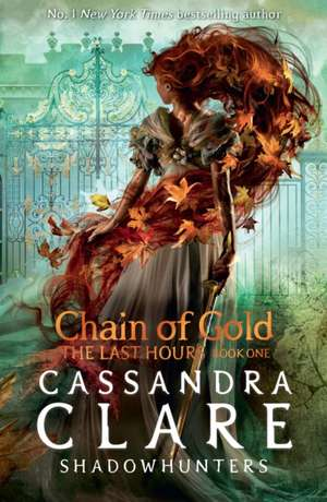 The Last Hours: Chain of Gold de Cassandra Clare