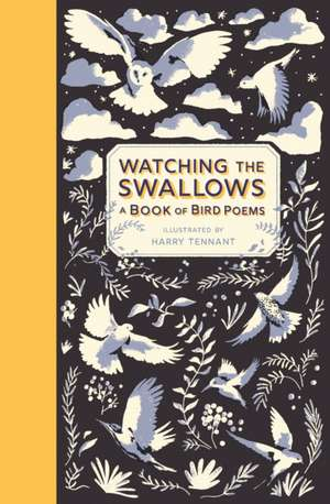 Watching the Swallows: A Book of Bird Poems de Harry Tennant