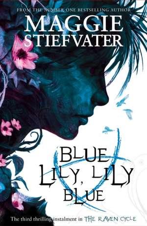 Raven Cycle 3. Blue Lily, Lily Blue de Maggie Stiefvater