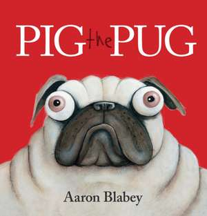 Pig the Pug de Aaron Blabey