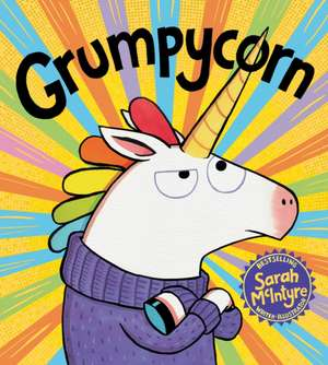 Grumpycorn de Sarah McIntyre