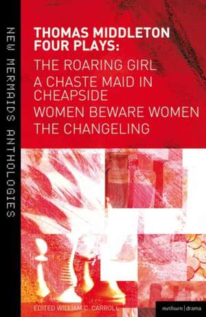 Thomas Middleton: Four Plays: Women Beware Women, The Changeling, The Roaring Girl and A Chaste Maid in Cheapside de William C. Carroll
