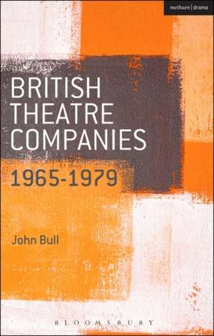 British Theatre Companies: 1965-1979: CAST, The People Show, Portable Theatre, Pip Simmons Theatre Group, Welfare State International, 7:84 Theatre Companies de Prof. John Bull