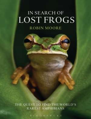 In Search of Lost Frogs de Dr Robin Moore, Phd