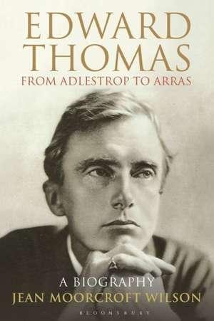 Edward Thomas: from Adlestrop to Arras: A Biography de Dr Jean Moorcroft Wilson