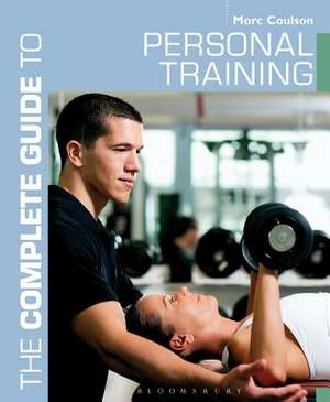 The Complete Guide to Personal Training de Morc Coulson