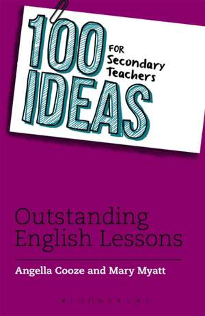 100 Ideas for Secondary Teachers: Outstanding English Lessons de Angella Cooze