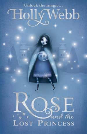 Rose and the Lost Princess de Holly Webb