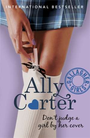 Don't Judge a Girl by Her Cover de Ally Carter