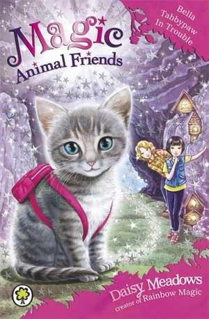 Magic Animal Friends: Bella Tabbypaw in Trouble de Daisy Meadows