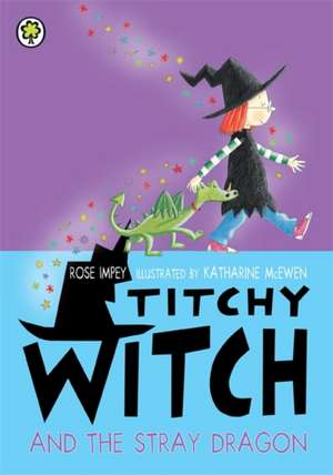 Titchy Witch and the Stray Dragon de Rose Impey