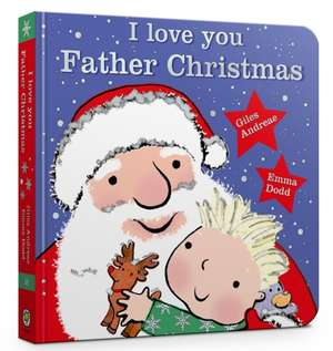 I Love You, Father Christmas Padded Board Book de Giles Andreae