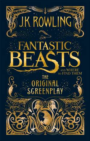Fantastic Beasts and Where to Find Them The Original Screenplay de J. K. Rowling