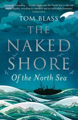 The Naked Shore: Of the North Sea de Tom Blass