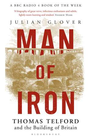 Man of Iron: Thomas Telford and the Building of Britain de Julian Glover