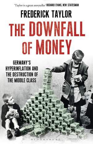 The Downfall of Money: Germany's Hyperinflation and the Destruction of the Middle Class de Frederick Taylor