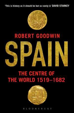 Spain: The Centre of the World 1519-1682 de Robert Goodwin