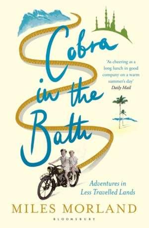 Cobra in the Bath: Adventures in Less Travelled Lands de Miles Morland