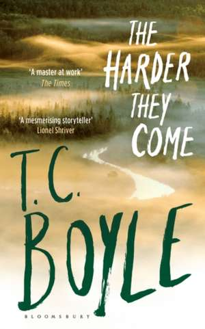 The Harder They Come de T. C. Boyle