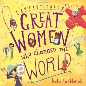 Fantastically Great Women Who Changed The World de Kate Pankhurst